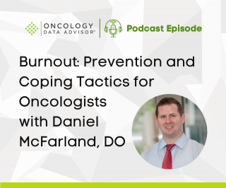 Burnout: Prevention and Coping Tactics for Oncologists With Daniel McFarland, DO