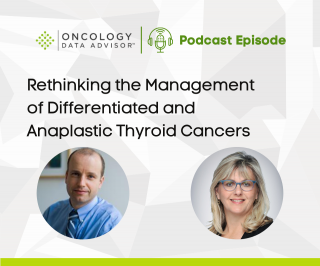 Rethinking the Management of Differentiated and Anaplastic Thyroid Cancers With Jochen Lorch, MD, MSc, and Carolyn Grande, CRNP, AOCNP®